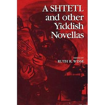 A Shtetl and Other Yiddish Novellas by Wisse & Ruth