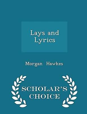 Lays and Lyrics  Scholars Choice Edition by Hawkes & Morgan