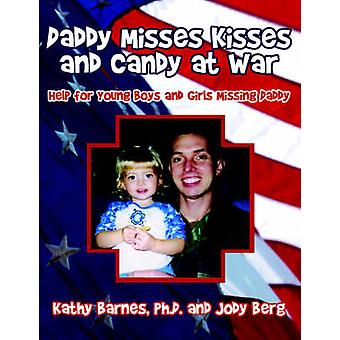 Daddy Misses Kisses and Candy at War Help for Young Boys and Girls Missing Daddy by Barnes & Ph.D. & Kathy