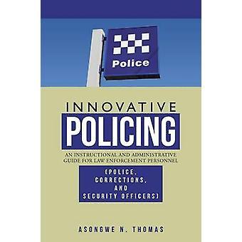 Nyskapende politiarbeid en opplærings og administrasjonsoppgaver Guide for rettshåndhevelse personell politiet rettelser og sikkerhet offiserer av Thomas & Asongwe N.