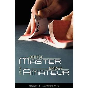 Bridge Master Versus Bridge Amateur by Horton & Mark