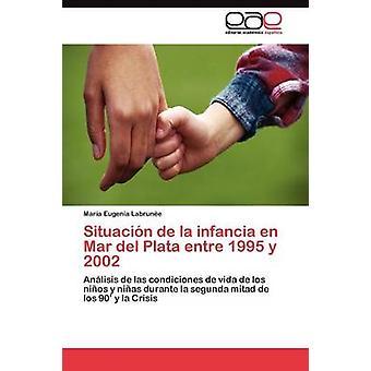Situacin De La Infancia de Mar Del Plata Entre 1995 y 2002 von Labrune Mara Eugenia