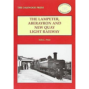 The Lampeter - Aberayron & New Quay Light Railway (2nd edition) by M.