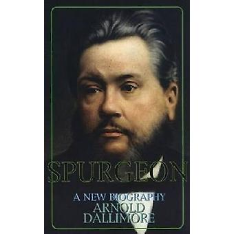 Spurgeon - A New Biography by Arnold Dallimore - 9780851514512 Book