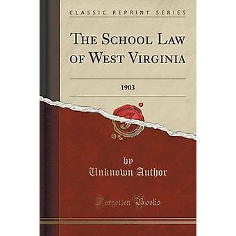 The School Law of West Virginia - 1903 (Classic Reprint) by The School