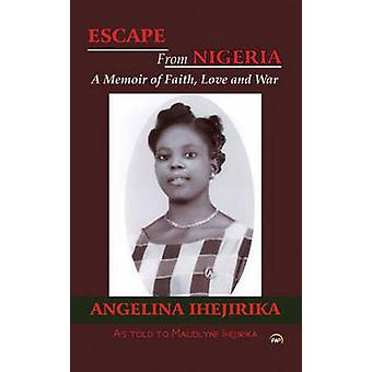Escape from Nigeria - A Memoir of Faith - Love and War by Angelina Ihe