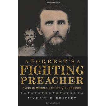 Forrest's Fighting Preacher - - David Campbell Kelley of Tennessee by M