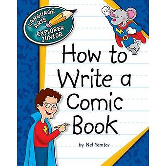 How to Write a Comic Book by Nel Yomtov - 9781624313196 Book