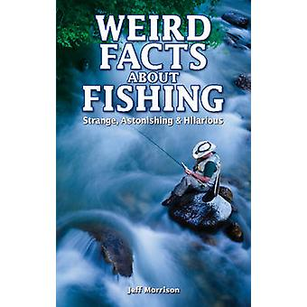 Weird Facts About Fishing - Strange - Astonishing & Hilarious by Jeff
