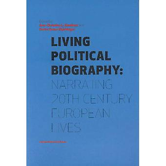 Living Political Biography - Narrating 20th Century European Lives by