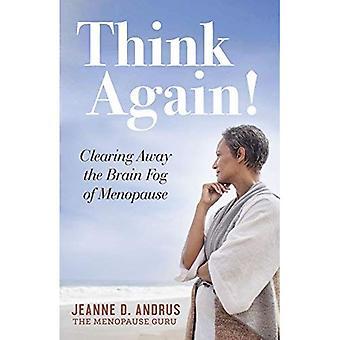 Denk opnieuw!: opruimen van de hersenen mist van de menopauze