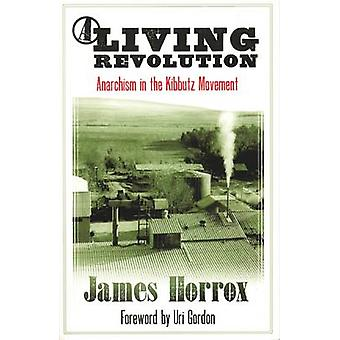 A Living Revolution - Anarchism and the Kibbutz Movement by James Horr