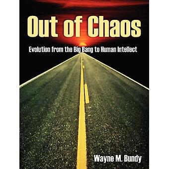 Out of Chaos Evolution from the Big Bang to Human Intellect by Bundy & Wayne M.
