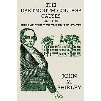 The Dartmouth College Causes and the Supreme Court of the United States by Shirley & John M.