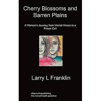 Cherry Blossoms  Barren Plains A Womans Journey from Mental Illness to a Prison Cell by Franklin & Larry L.