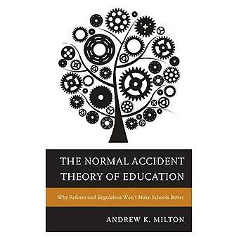 The Normal Accident Theory of Education - Why Reform and Regulation Wo
