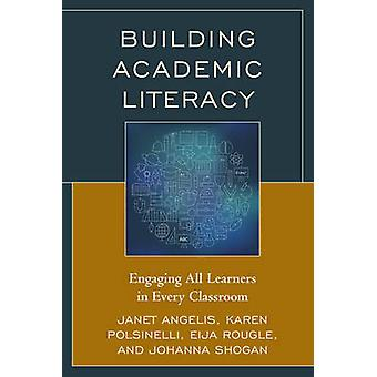Building Academic Literacy Engaging All Learners in Every Classroom by Angelis & Janet I.