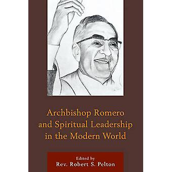 Mgr Romero et spiritual Leadership in the Modern Wor par Robert S Pelton