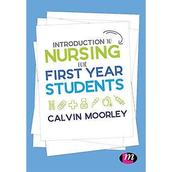 Introduction to Nursing for First Year Students by Moorley & Calvin