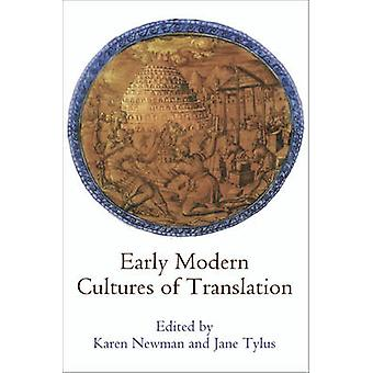Early Modern Cultures of Translation by Edited by Jane Tylus Edited by Karen Newman