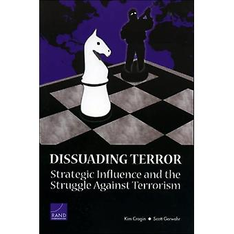 Dissuading Terror Strategic Influence and the Struggle Against Terrorism by Cragin & Kim