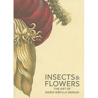 Insects and Flowers  The Art of Maria Sibylla Merian by . Brafman