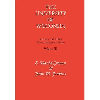 Univ of Wisconsin V3 Volume III Politics Depression and War 19251945 by Cronon & E. David