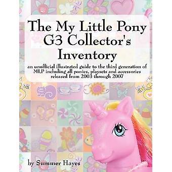 I collezionisti My Little Pony G3 inventario una guida illustrata non ufficiale per la terza generazione di Mlp tra cui tutti i pony Playsets e Accesso di Hayes & Summer