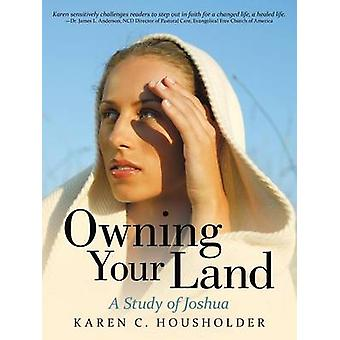 Owning Your Land A Study of Joshua by Housholder & Karen C.