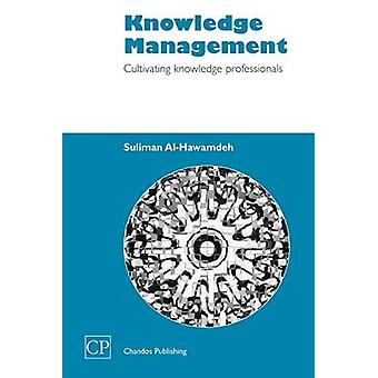 Knowledge Management Cultivating Knowledge Professionals by AlHawamdeh & Suliman
