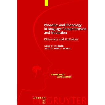 Phonetics and Phonology in Language Comprehension and Production by Schiller & Niels O.