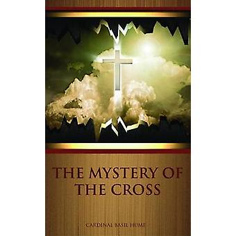 The Mystery of the Cross by Cardinal Basil Hume - 9780809147892 Book