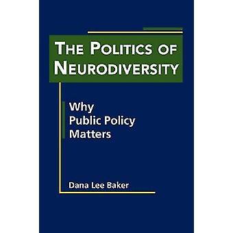Politics of Neurodiversity - Why Public Policy Matters by Dana Lee Bak