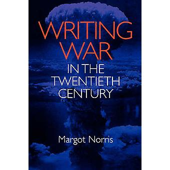 Writing War in the Twentieth Century by Norris & Margot