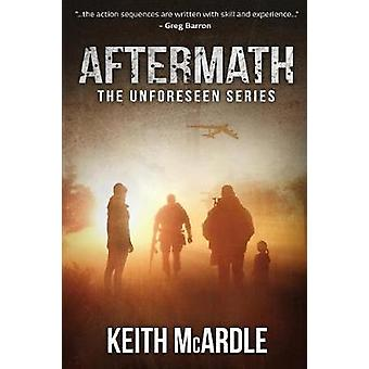 Aftermath The Unforeseen Series Book Two by McArdle & Keith
