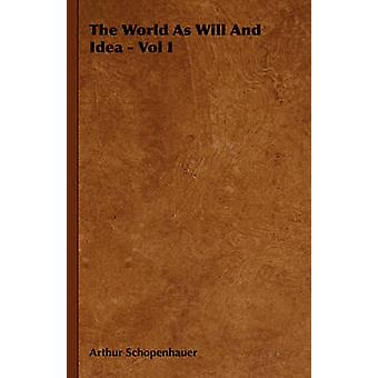 The World as Will and Idea  Vol I by Schopenhauer & Arthur