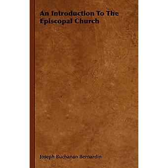 An Introduction To The Episcopal Church by Bernardin & Joseph Buchanan