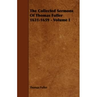 The Collected Sermons of Thomas Fuller 16311659  Volume I by Fuller & Thomas