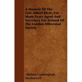 A Memoir Of The Late Albert Blest For Many Years Agent And Secretary For Ireland Of The London Hibernian Society by Motherwell & Maiben Cunningham