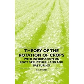 Theory of the Rotation of Crops  With Information on Root Structure Land and Pasturing by Storer & F. H.