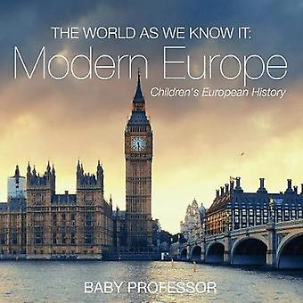 The World as We Know It Modern Europe   Childrens European History by Baby Professor