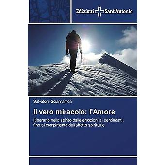 Il vero miracolo lAmore by Sciannamea Salvatore