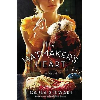 The Hatmakers Heart A Novel by Stewart & Carla