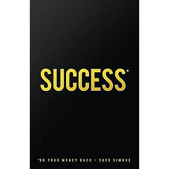 Success... Or Your Money Back The Quickest Success Manual Ever That Shows You HOW TO GET ANYTHING YOU DESIRE... by Simove & Shed
