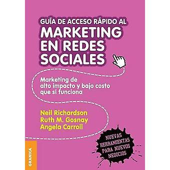 Gua de Acceso Rpido Al Marketing En Redes Sociales Marketing de alto impacto y bajo costo que s funciona by Richardson & Neil