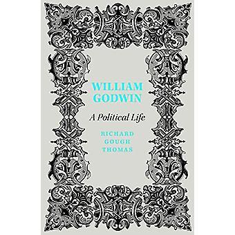William Godwin - Ett politiskt liv av Richard Gough Thomas - 9780745338