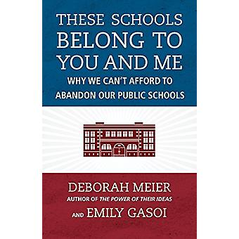 These Schools Belong to You and Me by Deborah Meier - 9780807023136 B