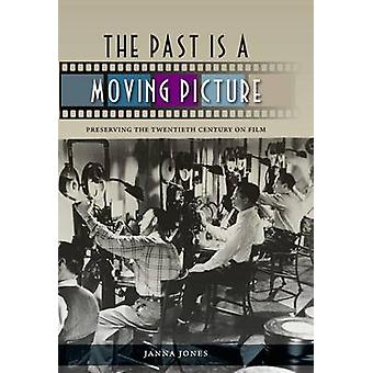 The Past is a Moving Picture - Preserving the Twentieth Century on Fil