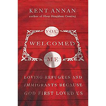 You Welcomed Me - Loving Refugees and Immigrants Because God First Lov