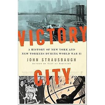 Victory City - A History of New York and New Yorkers during World War